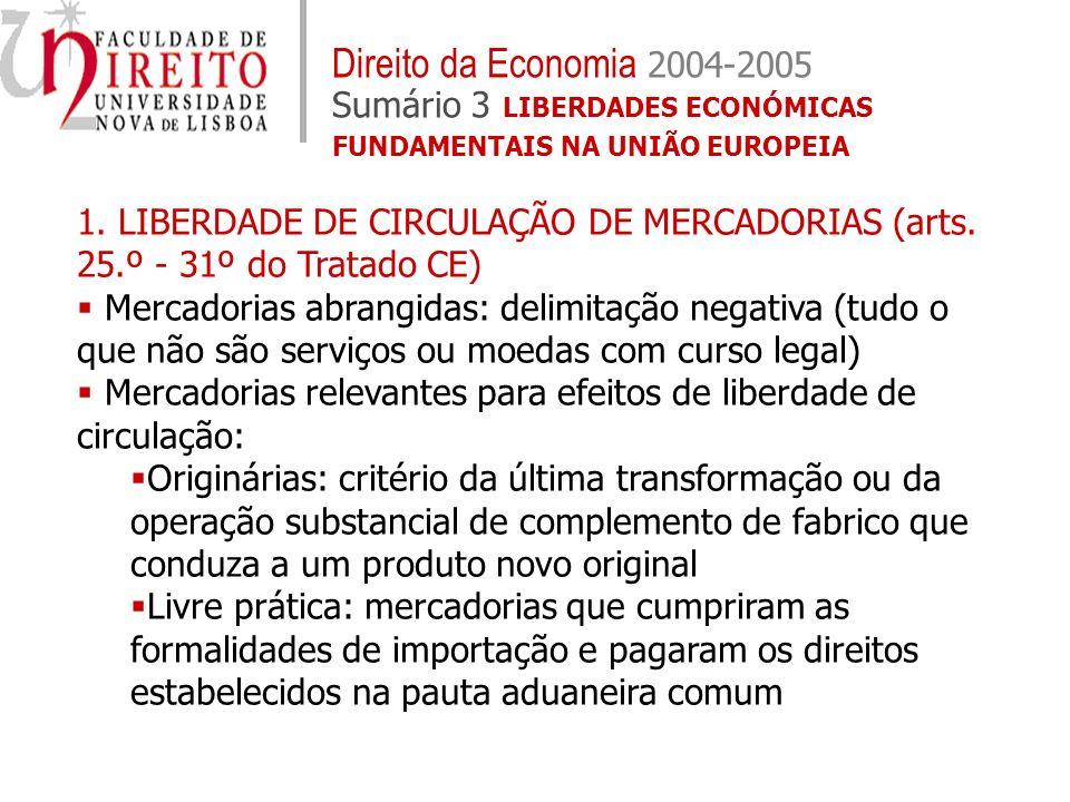 Direito da Economia 2004-2005 Sumário 3 LIBERDADES ECONÓMICAS FUNDAMENTAIS NA UNIÃO EUROPEIA