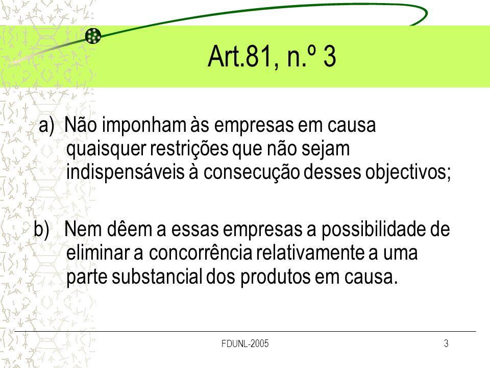 Art.81, n.º 3 a) Não imponham às empresas em causa quaisquer restrições que não sejam indispensáveis à consecução desses objectivos;