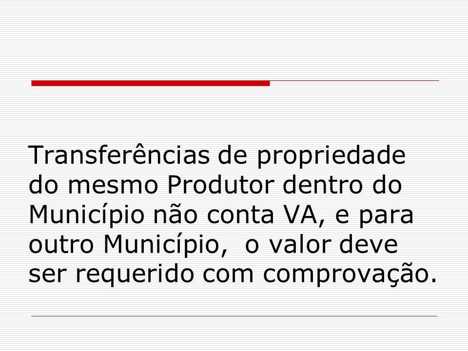 Transferências de propriedade do mesmo Produtor dentro do Município não conta VA, e para outro Município, o valor deve ser requerido com comprovação.
