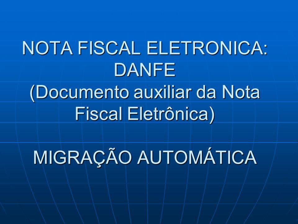 NOTA FISCAL ELETRONICA: DANFE (Documento auxiliar da Nota Fiscal Eletrônica) MIGRAÇÃO AUTOMÁTICA