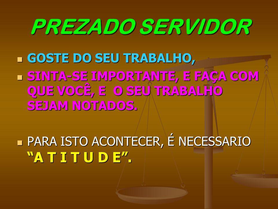 PREZADO SERVIDOR GOSTE DO SEU TRABALHO,