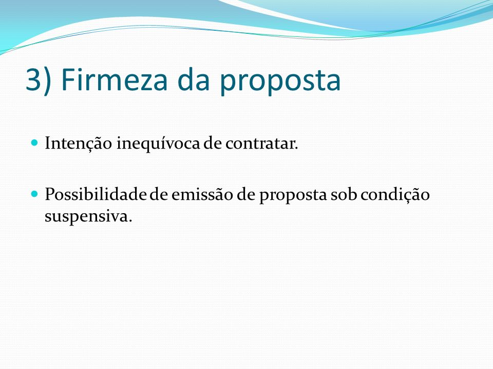 3) Firmeza da proposta Intenção inequívoca de contratar.