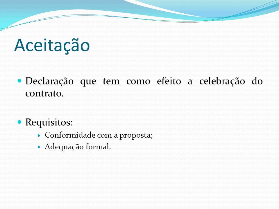 Aceitação Declaração que tem como efeito a celebração do contrato.