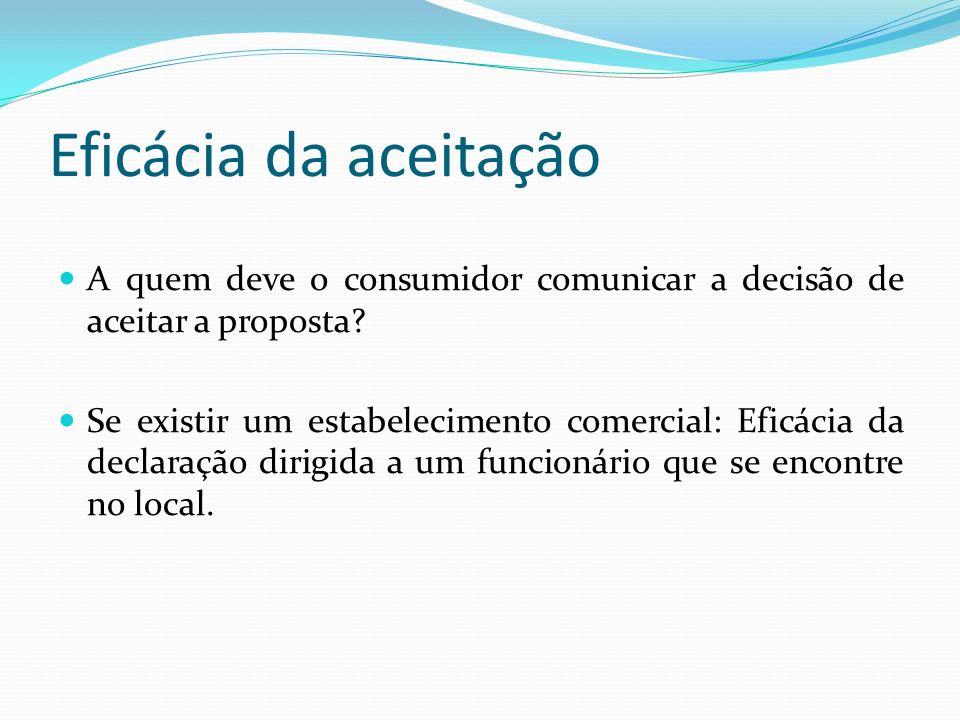 Eficácia da aceitação A quem deve o consumidor comunicar a decisão de aceitar a proposta