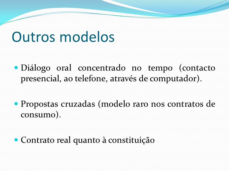 Outros modelos Diálogo oral concentrado no tempo (contacto presencial, ao telefone, através de computador).