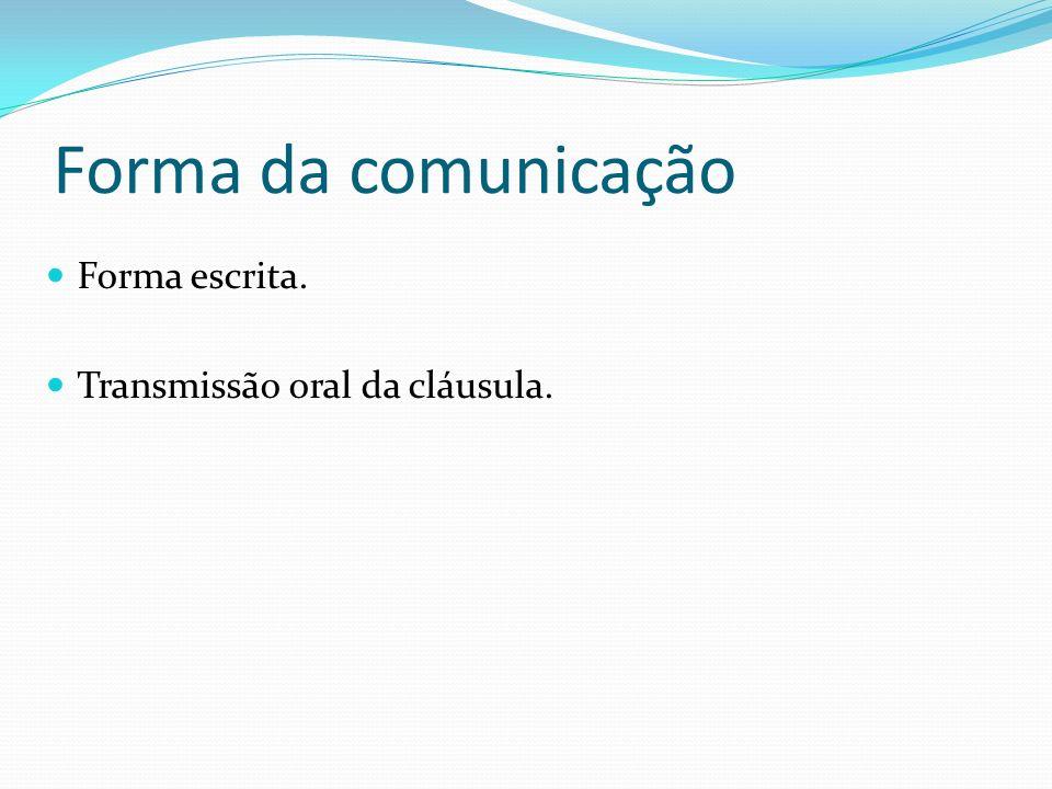 Forma da comunicação Forma escrita. Transmissão oral da cláusula.