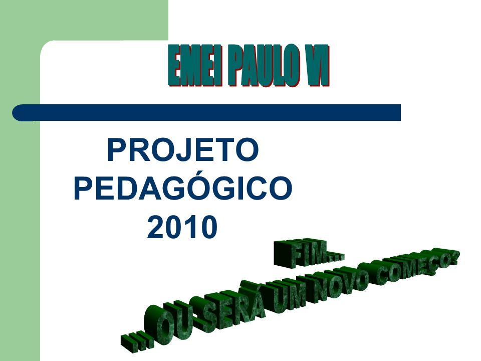 PROJETO PEDAGÓGICO 2010 EMEI PAULO VI FIM...