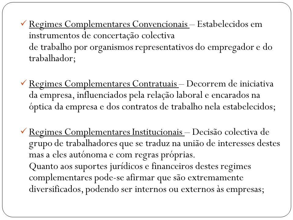 Regimes Complementares Convencionais – Estabelecidos em instrumentos de concertação colectiva de trabalho por organismos representativos do empregador e do trabalhador;