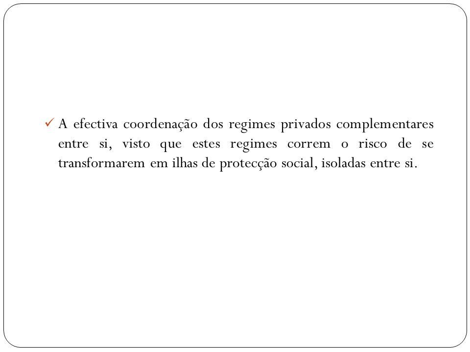 A efectiva coordenação dos regimes privados complementares entre si, visto que estes regimes correm o risco de se transformarem em ilhas de protecção social, isoladas entre si.