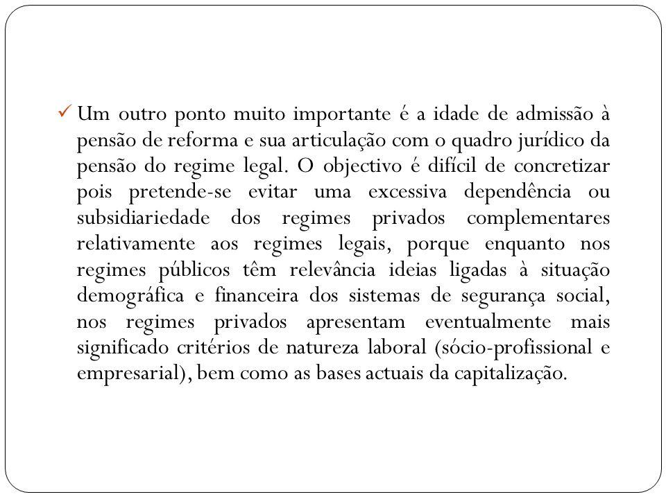 Um outro ponto muito importante é a idade de admissão à pensão de reforma e sua articulação com o quadro jurídico da pensão do regime legal.