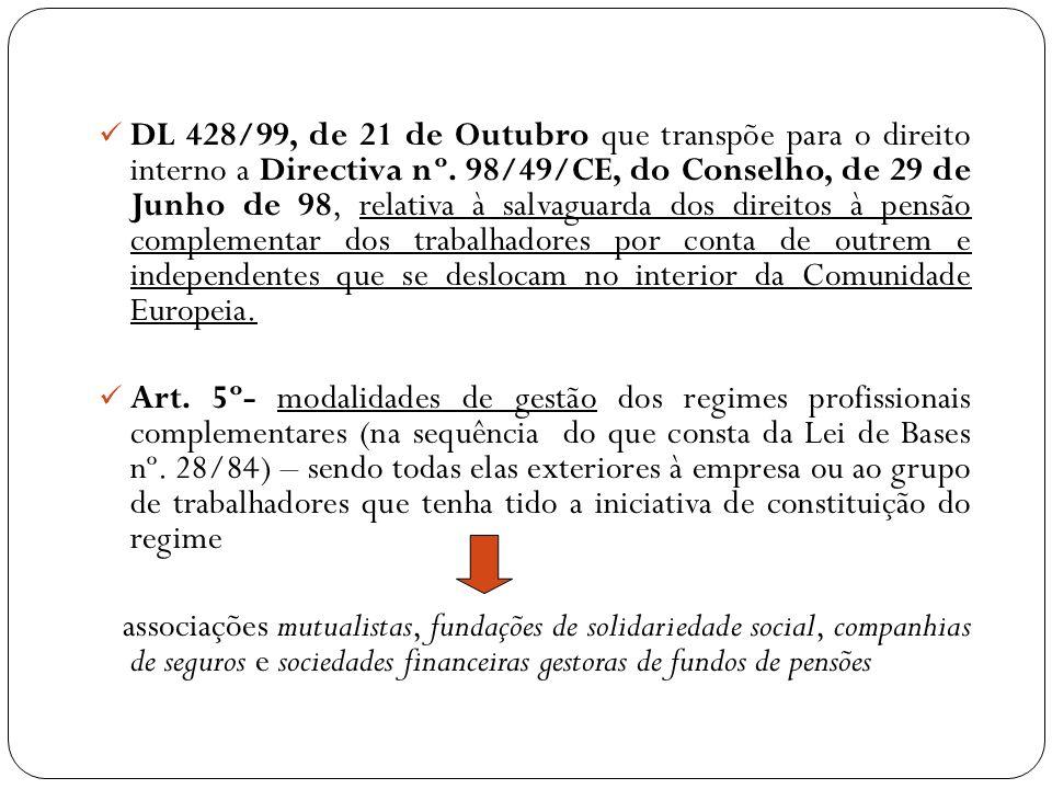 DL 428/99, de 21 de Outubro que transpõe para o direito interno a Directiva nº. 98/49/CE, do Conselho, de 29 de Junho de 98, relativa à salvaguarda dos direitos à pensão complementar dos trabalhadores por conta de outrem e independentes que se deslocam no interior da Comunidade Europeia.