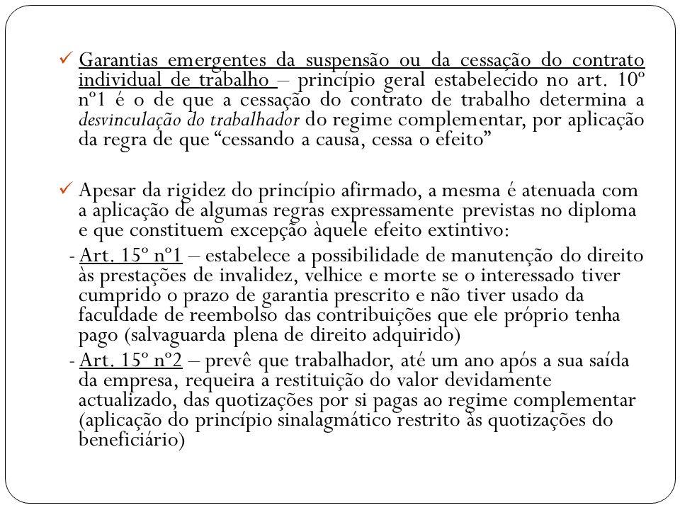 Garantias emergentes da suspensão ou da cessação do contrato individual de trabalho – princípio geral estabelecido no art. 10º nº1 é o de que a cessação do contrato de trabalho determina a desvinculação do trabalhador do regime complementar, por aplicação da regra de que cessando a causa, cessa o efeito