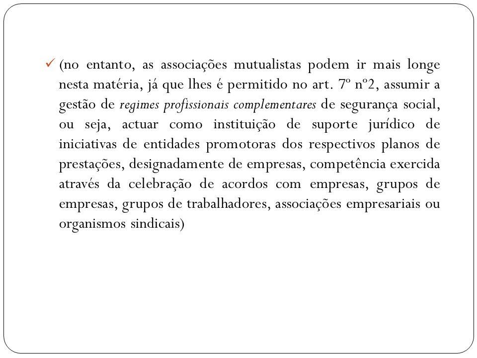 (no entanto, as associações mutualistas podem ir mais longe nesta matéria, já que lhes é permitido no art.