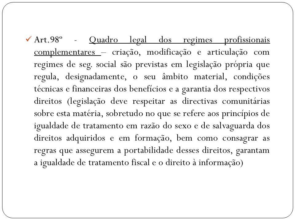 Art.98º - Quadro legal dos regimes profissionais complementares – criação, modificação e articulação com regimes de seg.