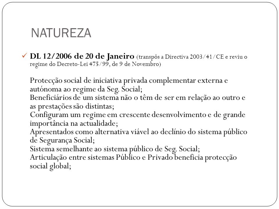 NATUREZA DL 12/2006 de 20 de Janeiro (transpôs a Directiva 2003/41/CE e reviu o regime do Decreto-Lei 475/99, de 9 de Novembro)