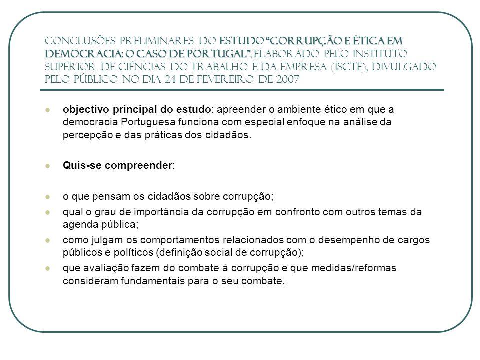 Conclusões preliminares do estudo Corrupção e Ética em Democracia: o caso de Portugal , elaborado pelo Instituto Superior de Ciências do Trabalho e da empresa (ISCTE), divulgado pelo PÚBLICO no dia 24 de Fevereiro de 2007