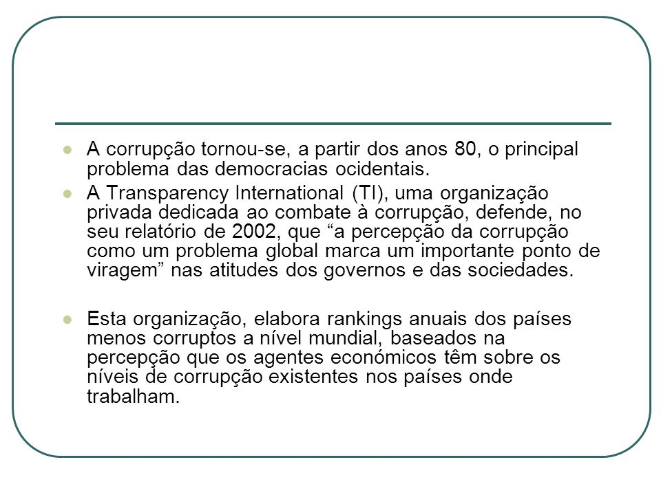 A corrupção tornou-se, a partir dos anos 80, o principal problema das democracias ocidentais.