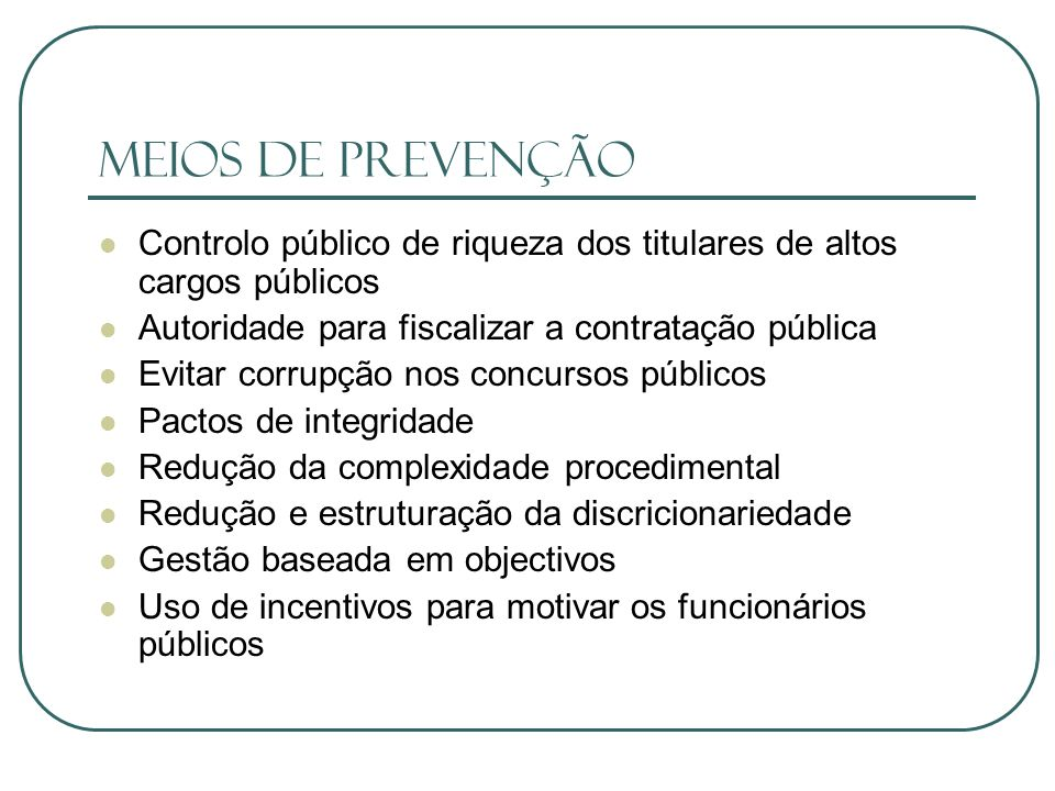 Meios de Prevenção Controlo público de riqueza dos titulares de altos cargos públicos. Autoridade para fiscalizar a contratação pública.