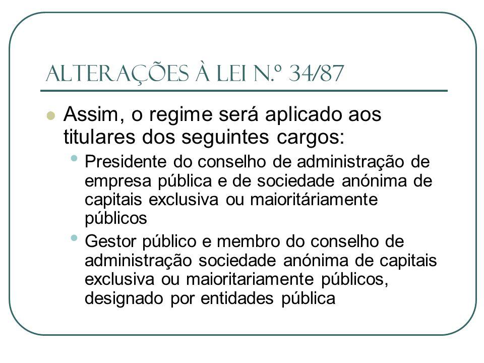 Alterações à lei n.º 34/87 Assim, o regime será aplicado aos titulares dos seguintes cargos:
