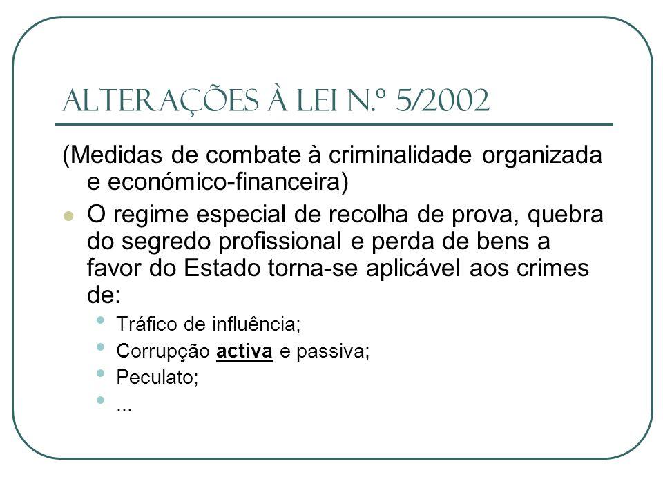 Alterações à lei n.º 5/2002 (Medidas de combate à criminalidade organizada e económico-financeira)