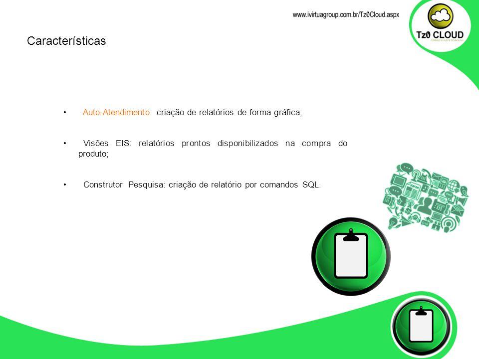 Características Auto-Atendimento: criação de relatórios de forma gráfica; Visões EIS: relatórios prontos disponibilizados na compra do produto;