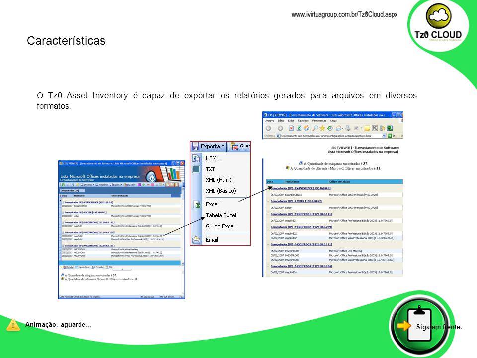Características O Tz0 Asset Inventory é capaz de exportar os relatórios gerados para arquivos em diversos formatos.