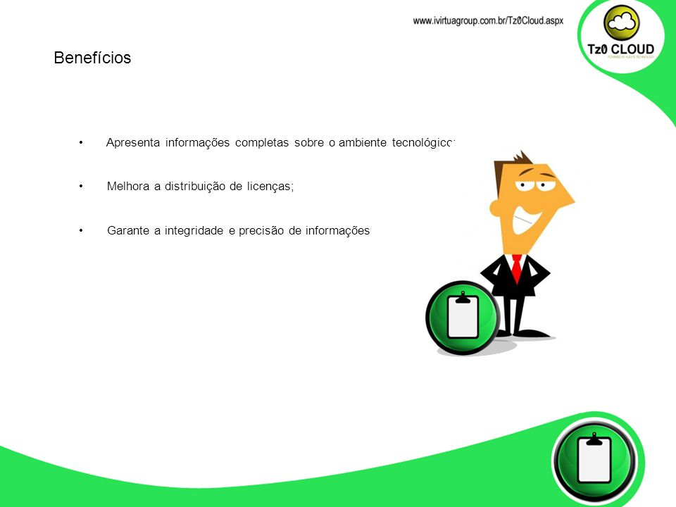 Benefícios Apresenta informações completas sobre o ambiente tecnológico; Melhora a distribuição de licenças;