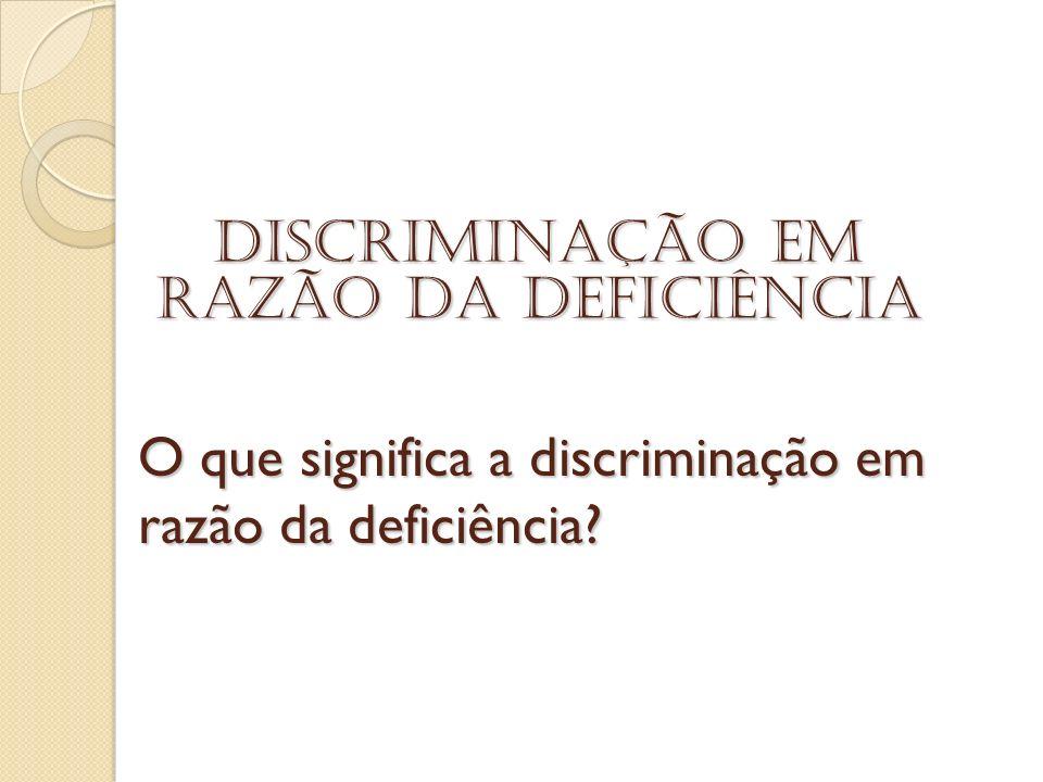 O que significa a discriminação em razão da deficiência