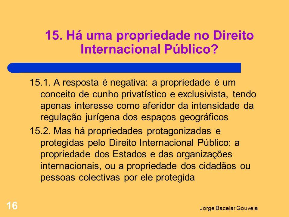15. Há uma propriedade no Direito Internacional Público