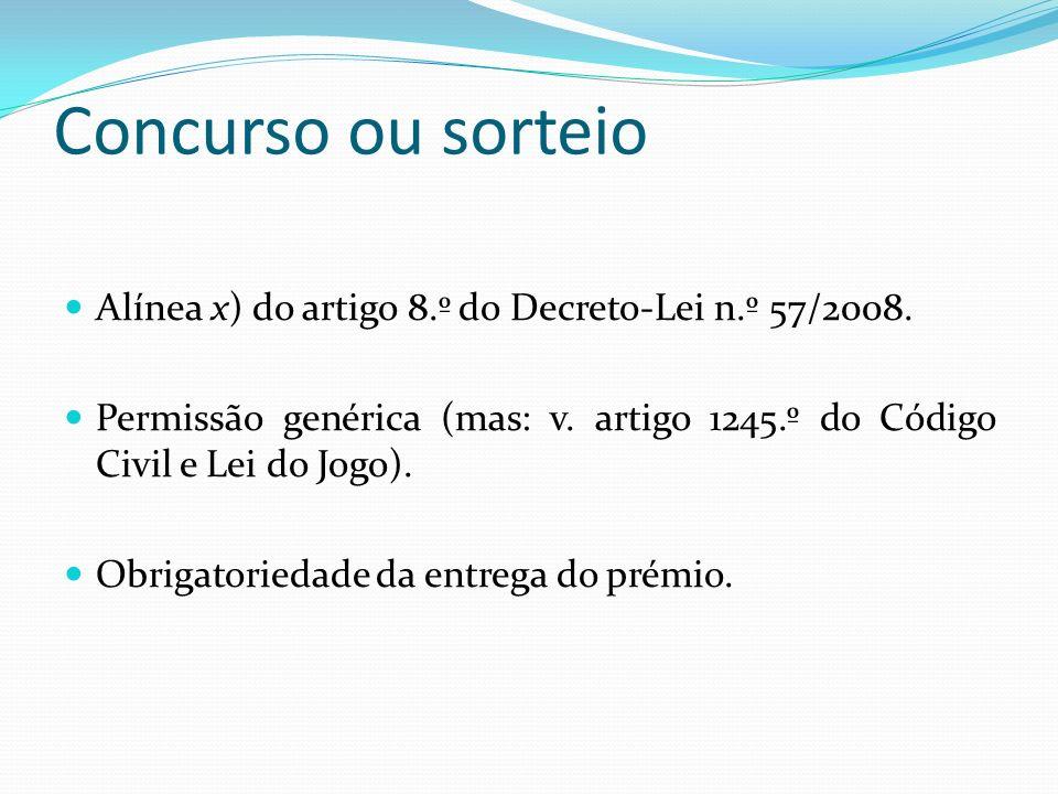 Concurso ou sorteio Alínea x) do artigo 8.º do Decreto-Lei n.º 57/2008. Permissão genérica (mas: v. artigo 1245.º do Código Civil e Lei do Jogo).