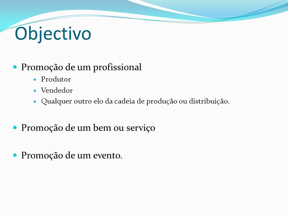 Objectivo Promoção de um profissional Promoção de um bem ou serviço