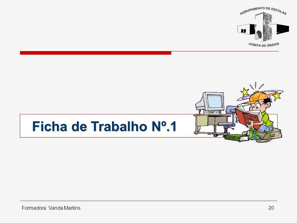 Ficha de Trabalho Nº.1 Formadora: Vanda Martins