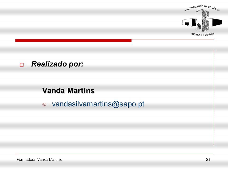 Realizado por: Vanda Martins vandasilvamartins@sapo.pt