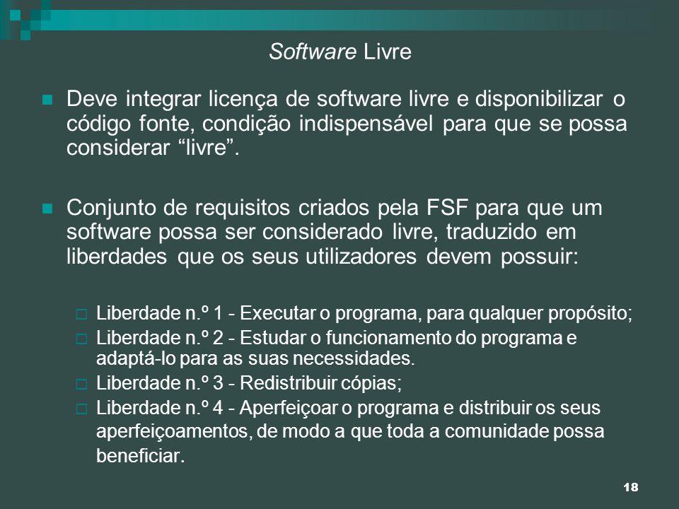 Software Livre Deve integrar licença de software livre e disponibilizar o código fonte, condição indispensável para que se possa considerar livre .