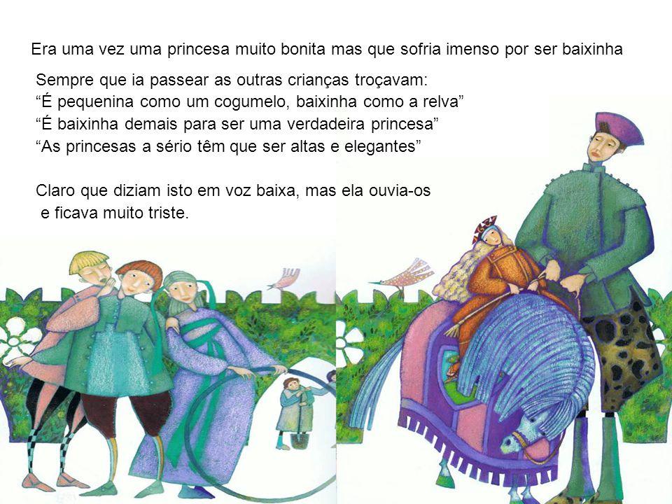 Era uma vez uma princesa muito bonita mas que sofria imenso por ser baixinha