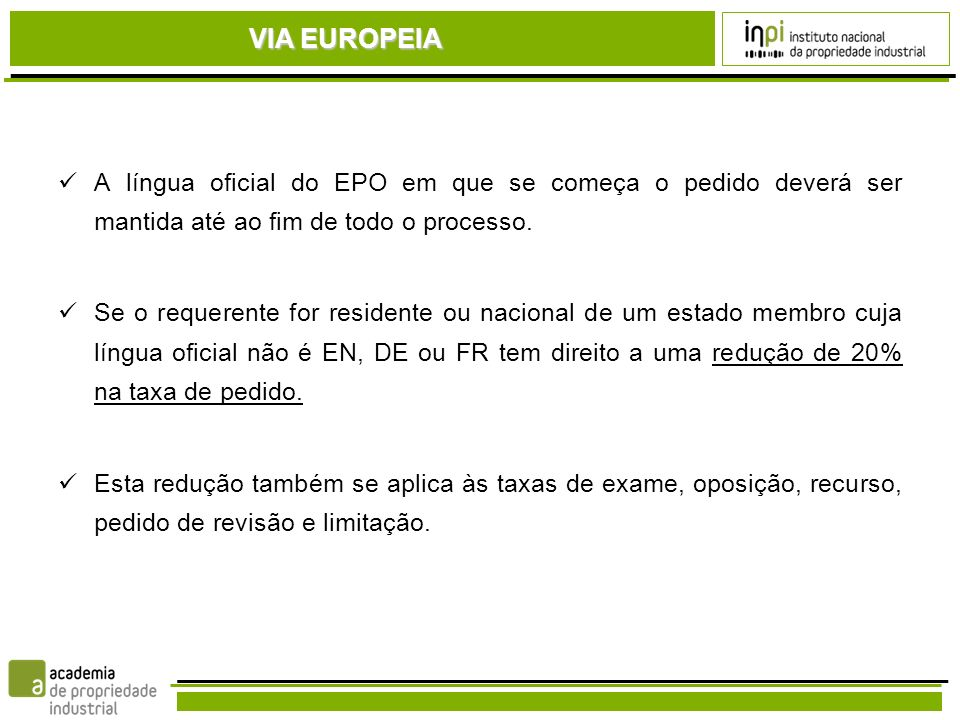 VIA EUROPEIA A língua oficial do EPO em que se começa o pedido deverá ser mantida até ao fim de todo o processo.