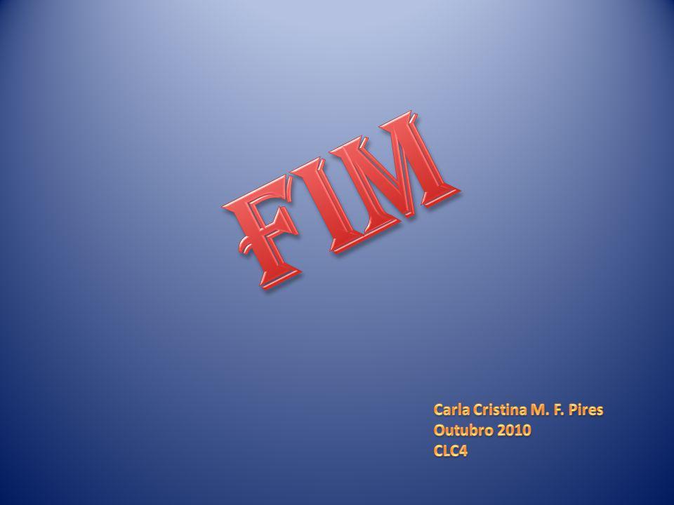 FIM Carla Cristina M. F. Pires Outubro 2010 CLC4