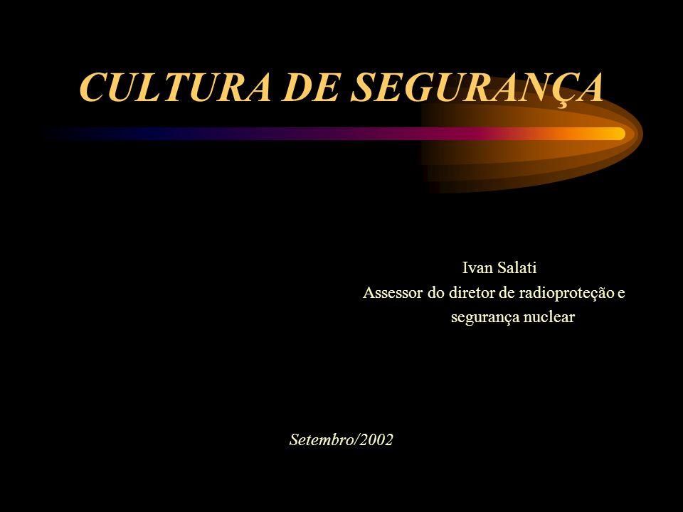 CULTURA DE SEGURANÇA Assessor do diretor de radioproteção e