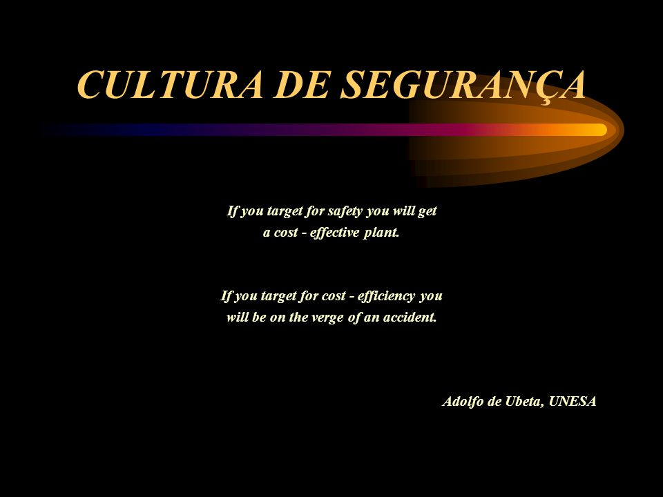 CULTURA DE SEGURANÇA If you target for safety you will get
