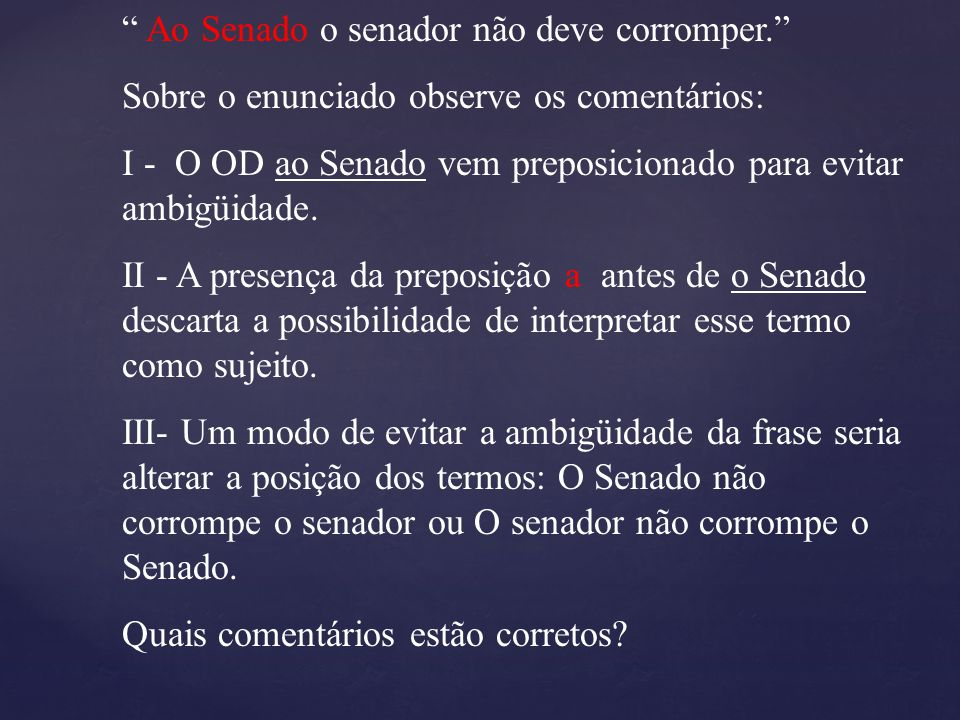 Ao Senado o senador não deve corromper.