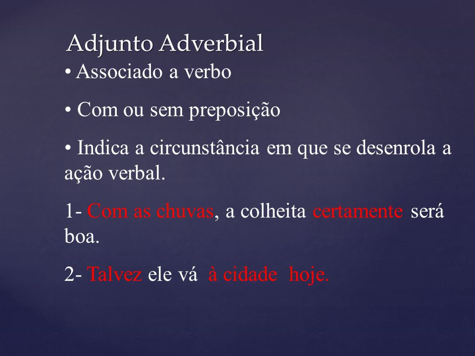 Adjunto Adverbial Associado a verbo Com ou sem preposição