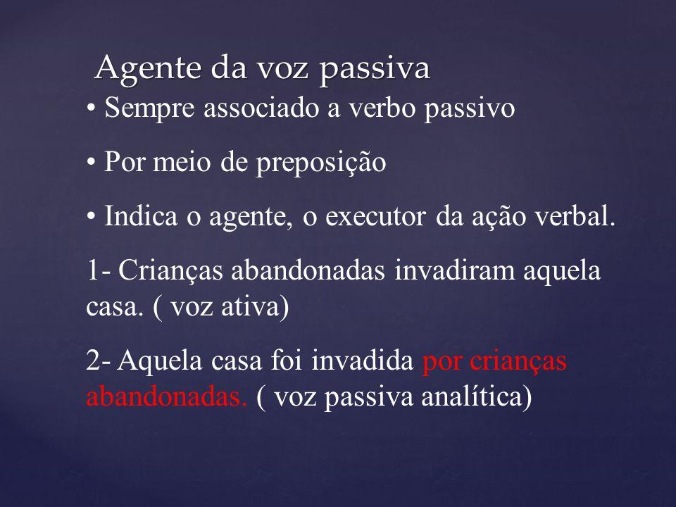 Agente da voz passiva Sempre associado a verbo passivo