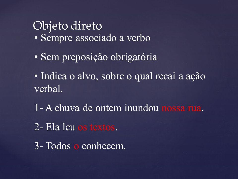 Objeto direto Sempre associado a verbo Sem preposição obrigatória