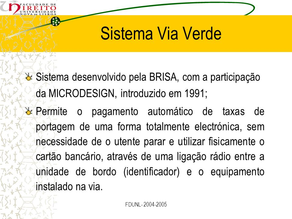 Sistema Via Verde Sistema desenvolvido pela BRISA, com a participação da MICRODESIGN, introduzido em 1991;