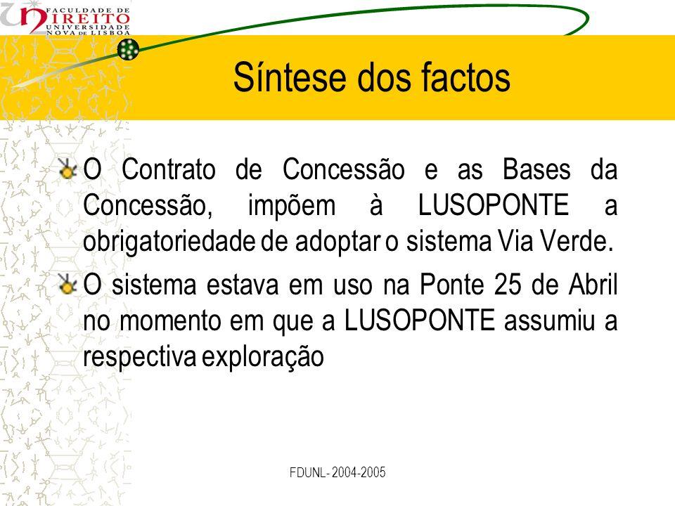 Síntese dos factosO Contrato de Concessão e as Bases da Concessão, impõem à LUSOPONTE a obrigatoriedade de adoptar o sistema Via Verde.