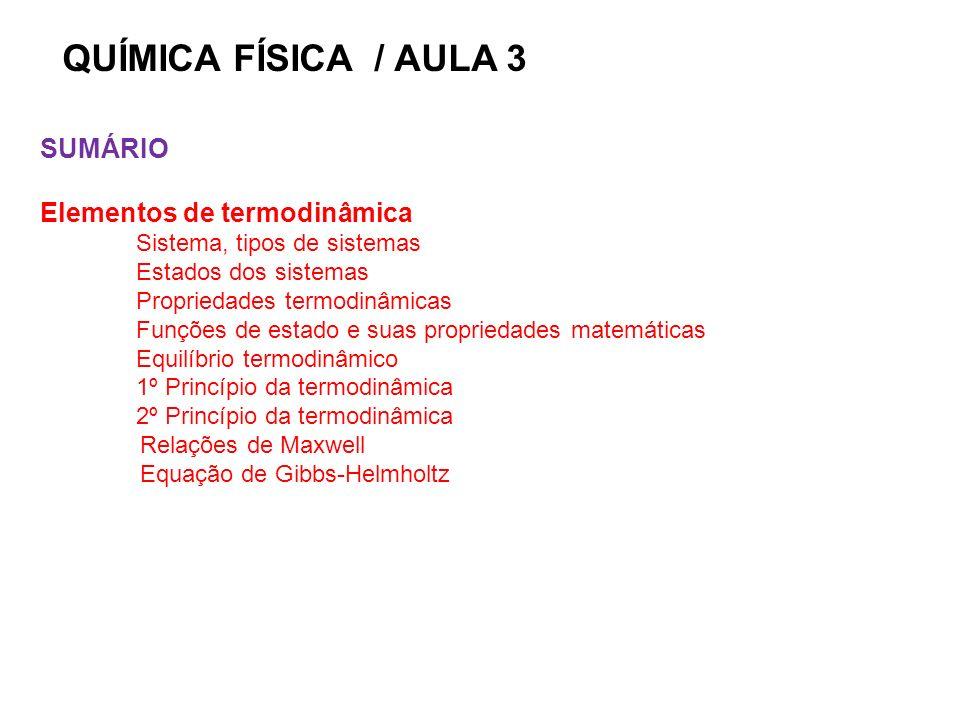 QUÍMICA FÍSICA / AULA 3 SUMÁRIO Elementos de termodinâmica
