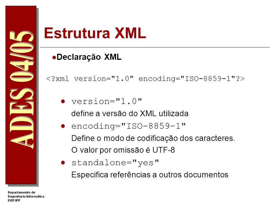 Estrutura XML version= 1.0 encoding= ISO-8859-1 standalone= yes