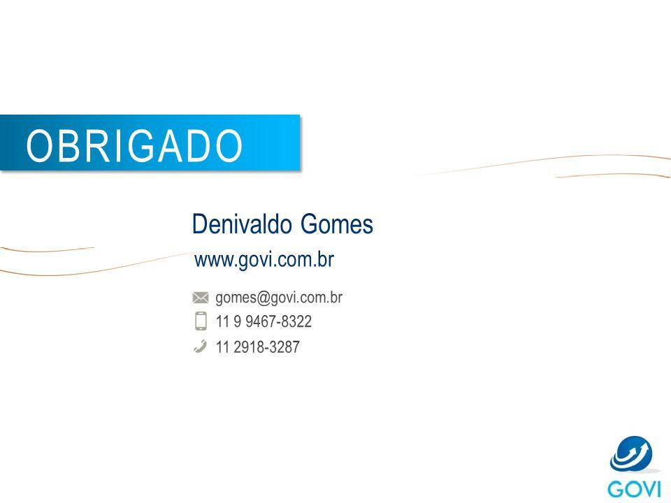 Denivaldo Gomes www.govi.com.br gomes@govi.com.br 11 9 9467-8322