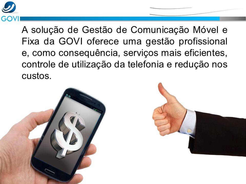 A solução de Gestão de Comunicação Móvel e Fixa da GOVI oferece uma gestão profissional e, como consequência, serviços mais eficientes, controle de utilização da telefonia e redução nos custos.