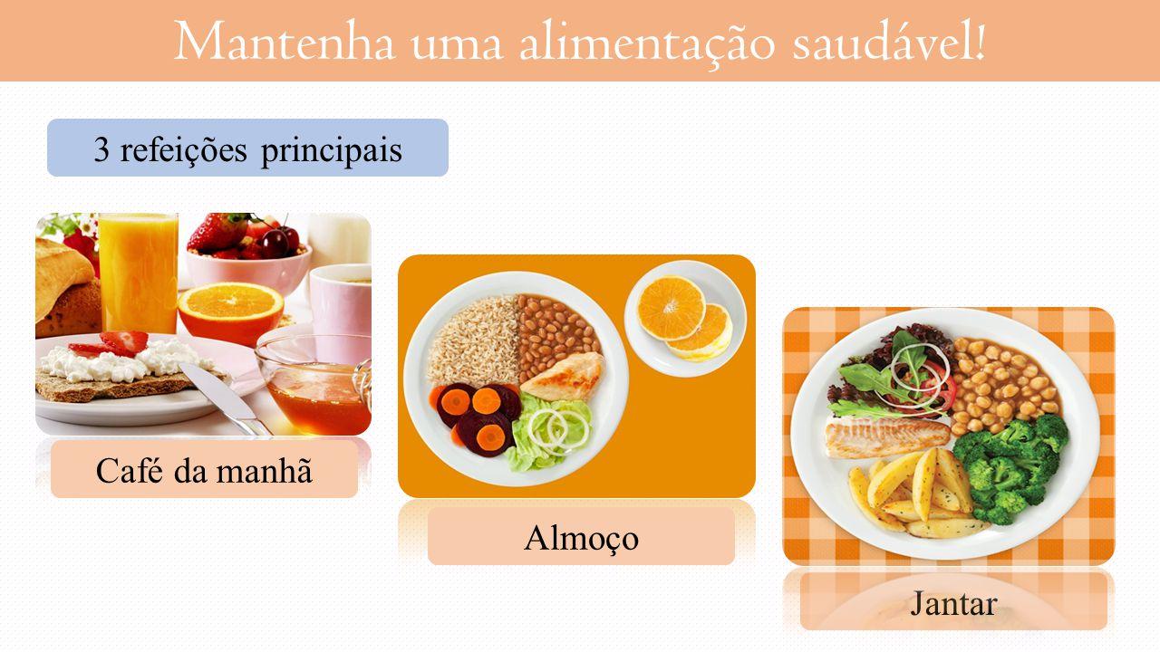 Mantenha uma alimentação saudável!